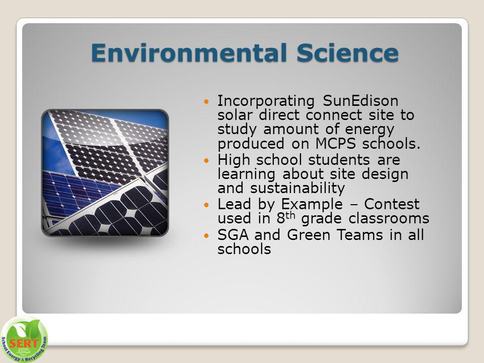 Environmental Science Incorporating SunEdison solar direct connect site to study amount of energy produced on MCPS schools.