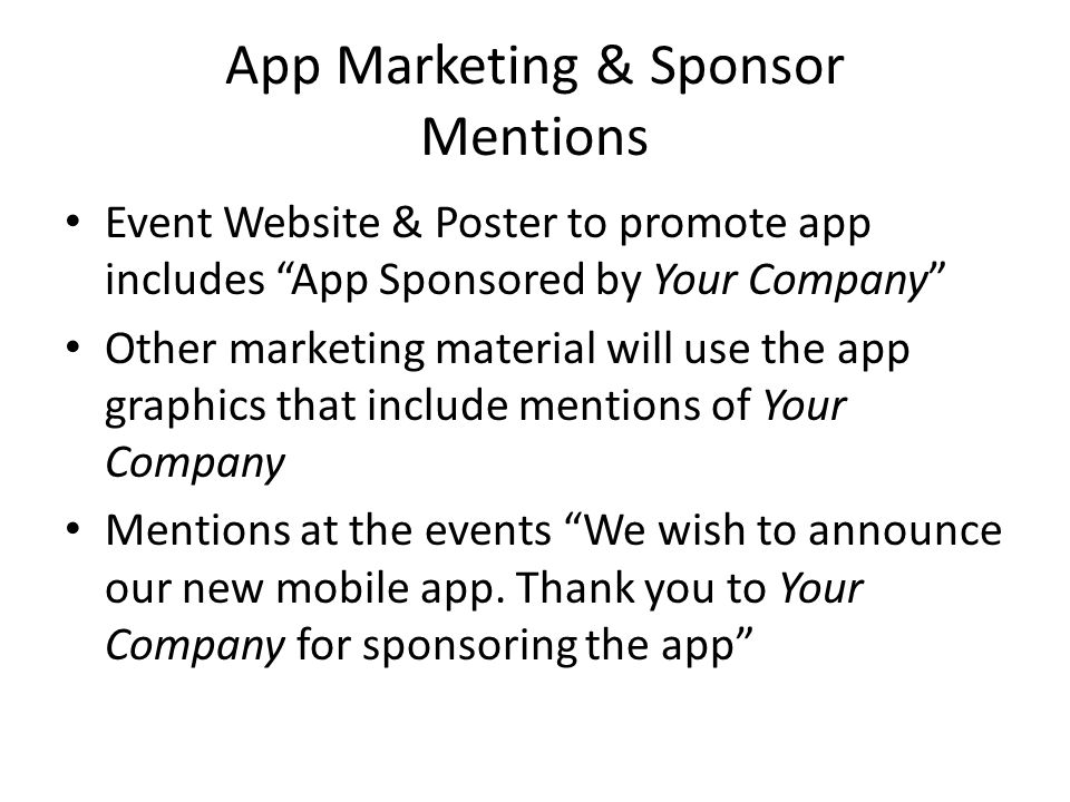 App Marketing & Sponsor Mentions Event Website & Poster to promote app includes App Sponsored by Your Company Other marketing material will use the app graphics that include mentions of Your Company Mentions at the events We wish to announce our new mobile app.