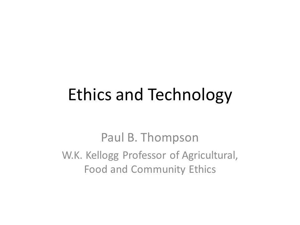 Ethics and Technology Paul B. Thompson W.K.