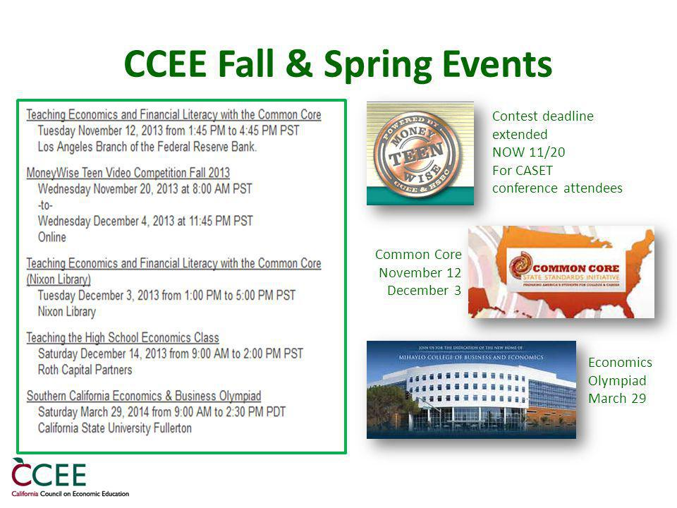 CCEE Fall & Spring Events Contest deadline extended NOW 11/20 For CASET conference attendees Common Core November 12 December 3 Economics Olympiad March 29