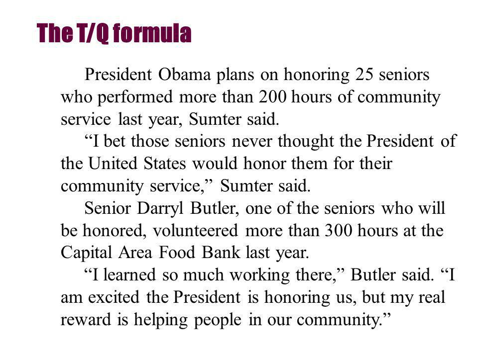 The T/Q formula President Obama plans on honoring 25 seniors who performed more than 200 hours of community service last year, Sumter said.