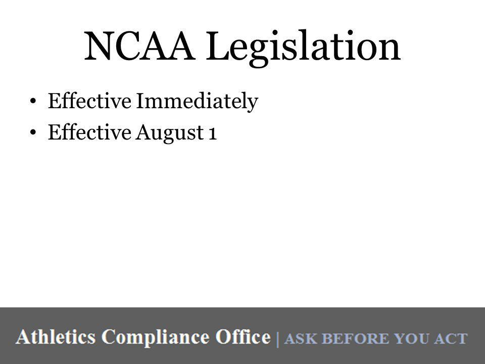 NCAA Legislation Effective Immediately Effective August 1