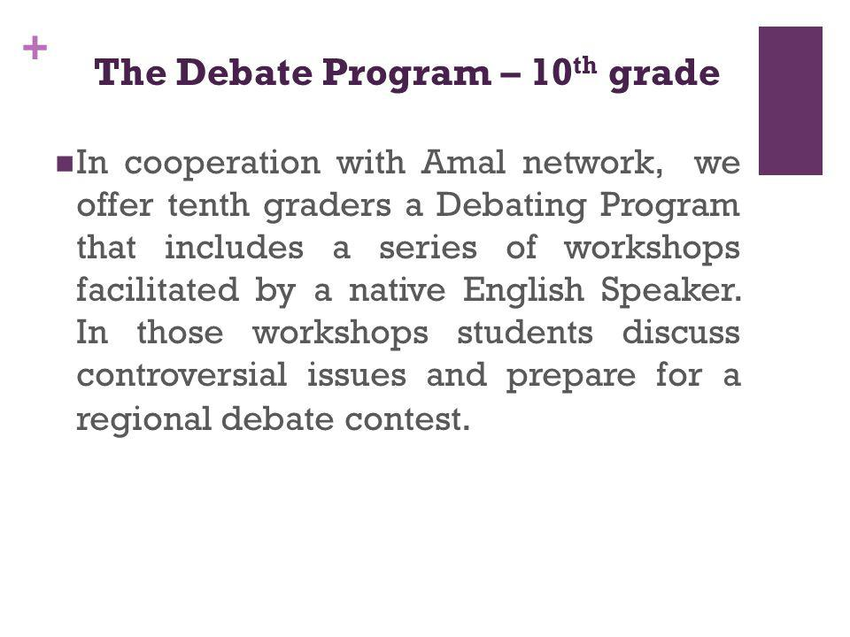 + In cooperation with Amal network, we offer tenth graders a Debating Program that includes a series of workshops facilitated by a native English Speaker.