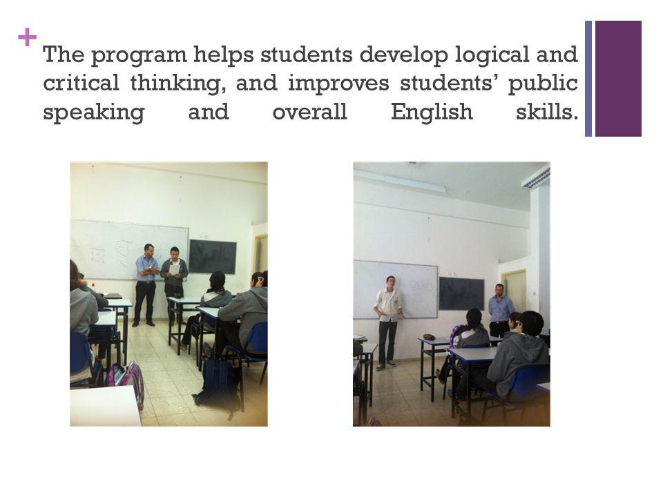 + The program helps students develop logical and critical thinking, and improves students public speaking and overall English skills.