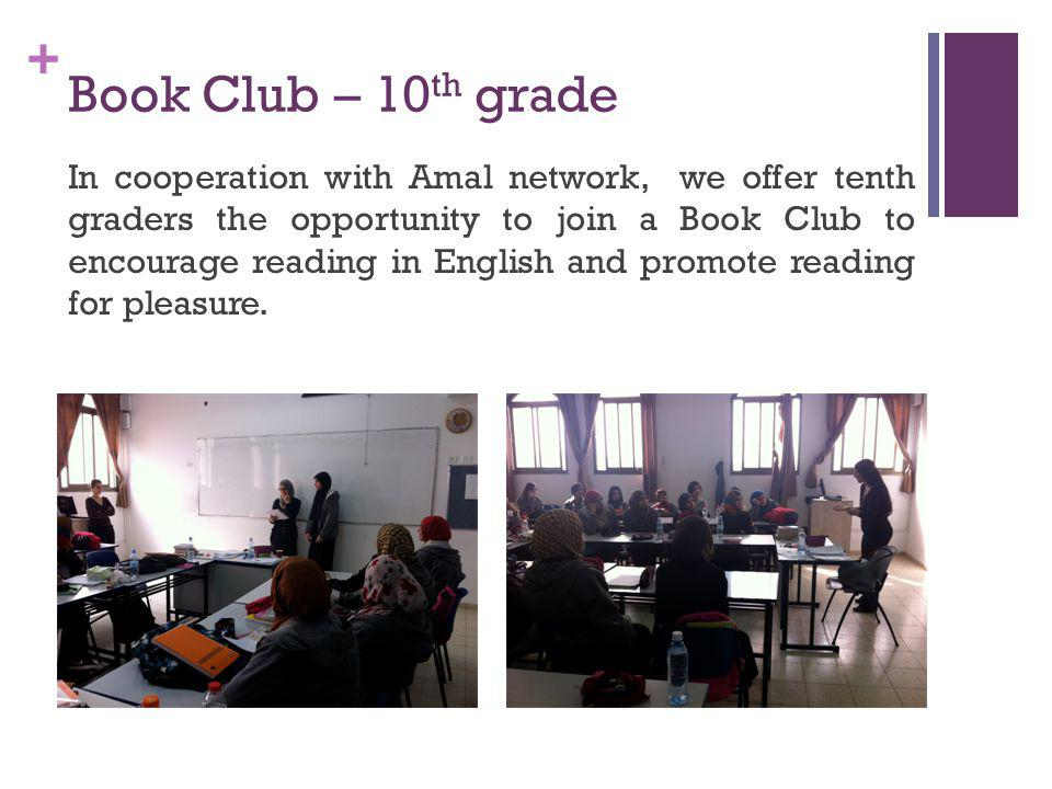 + Book Club – 10 th grade In cooperation with Amal network, we offer tenth graders the opportunity to join a Book Club to encourage reading in English and promote reading for pleasure.