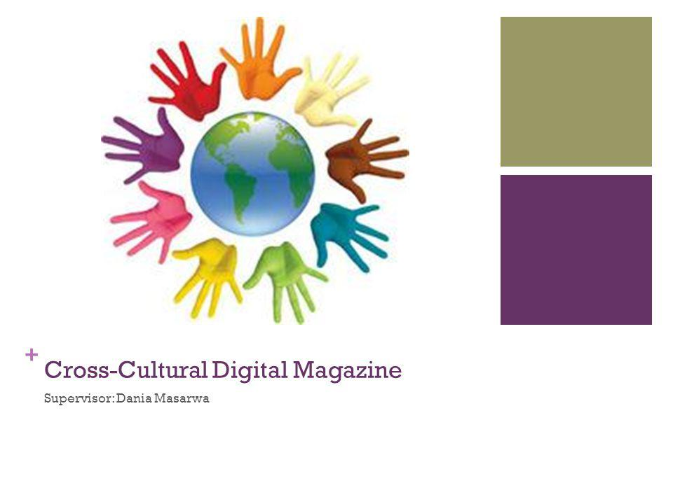 + Cross-Cultural Digital Magazine Supervisor: Dania Masarwa
