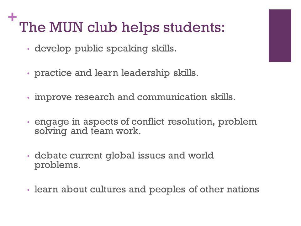 + The MUN club helps students: develop public speaking skills.
