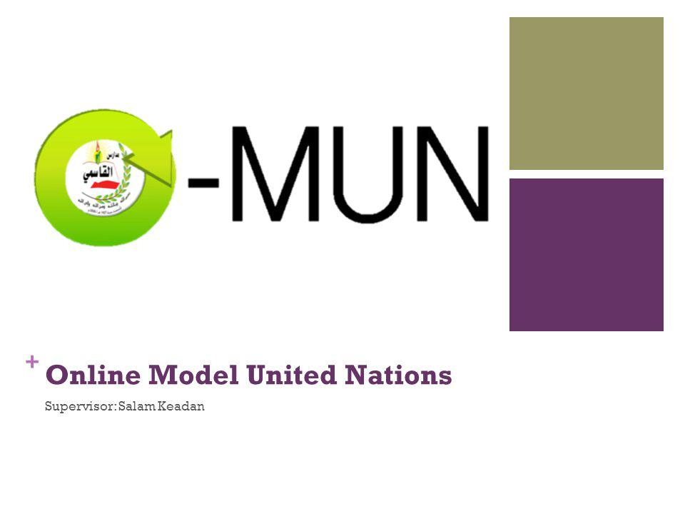 + Online Model United Nations Supervisor: Salam Keadan
