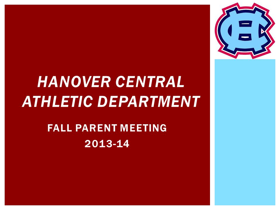 FALL PARENT MEETING 2013-14 HANOVER CENTRAL ATHLETIC DEPARTMENT
