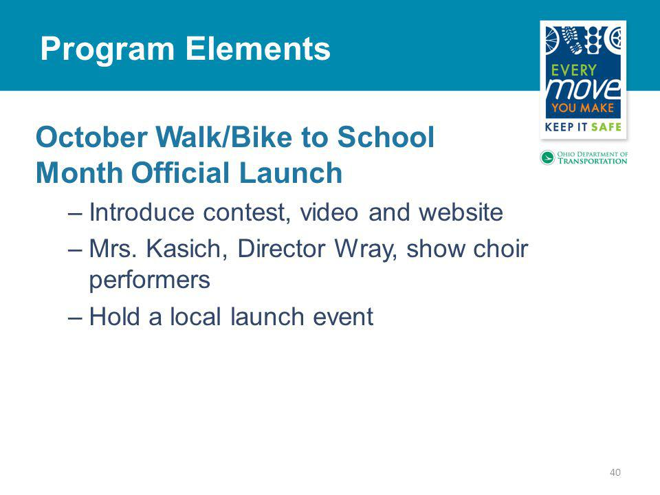 40 Program Elements October Walk/Bike to School Month Official Launch –Introduce contest, video and website –Mrs.