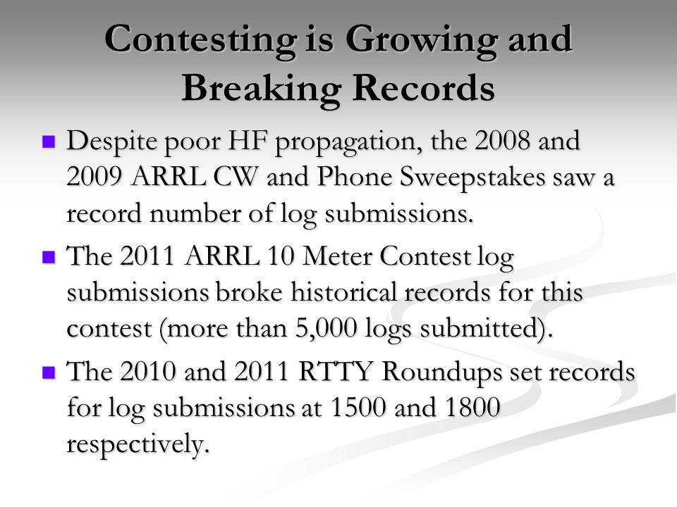 Contesting is Growing and Breaking Records Despite poor HF propagation, the 2008 and 2009 ARRL CW and Phone Sweepstakes saw a record number of log submissions.