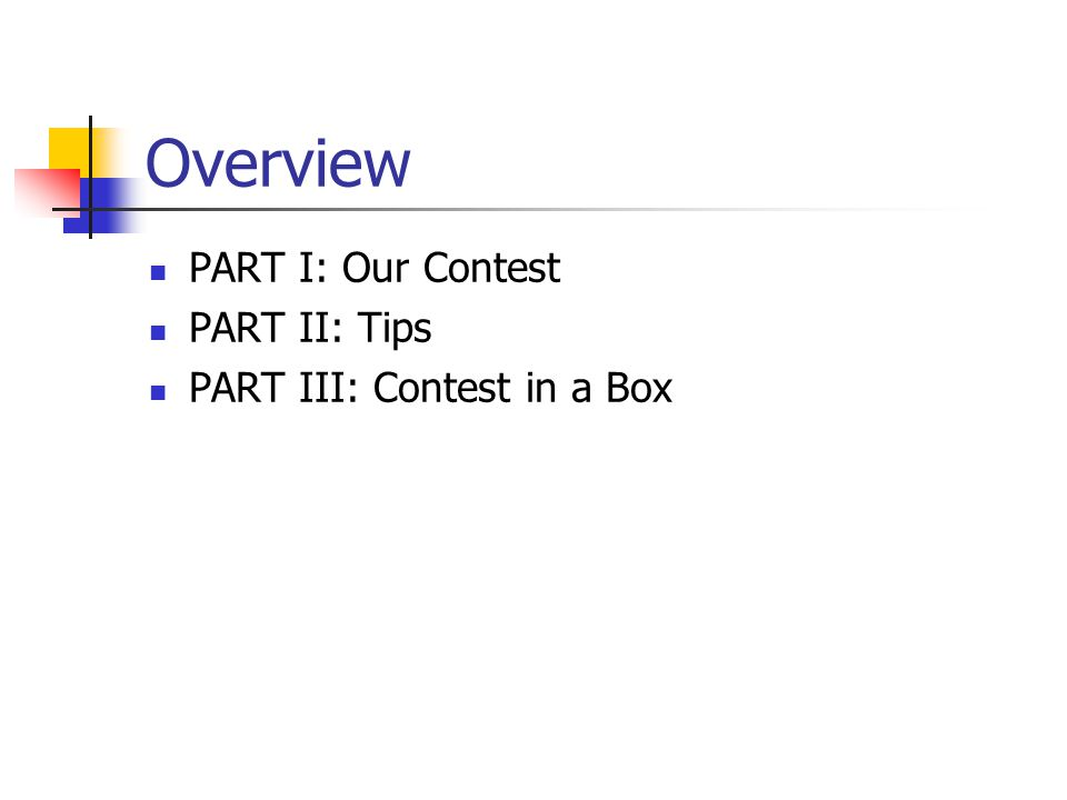 Overview PART I: Our Contest PART II: Tips PART III: Contest in a Box