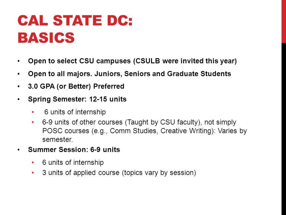 CAL STATE DC: BASICS Open to select CSU campuses (CSULB were invited this year) Open to all majors.