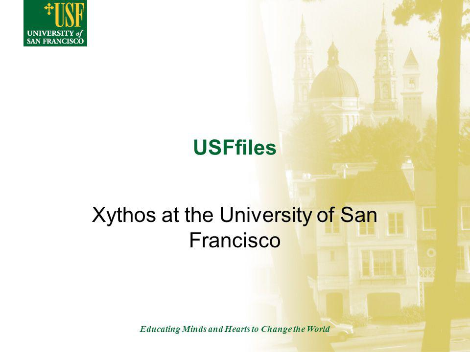 Educating Minds and Hearts to Change the World USFfiles Xythos at the University of San Francisco