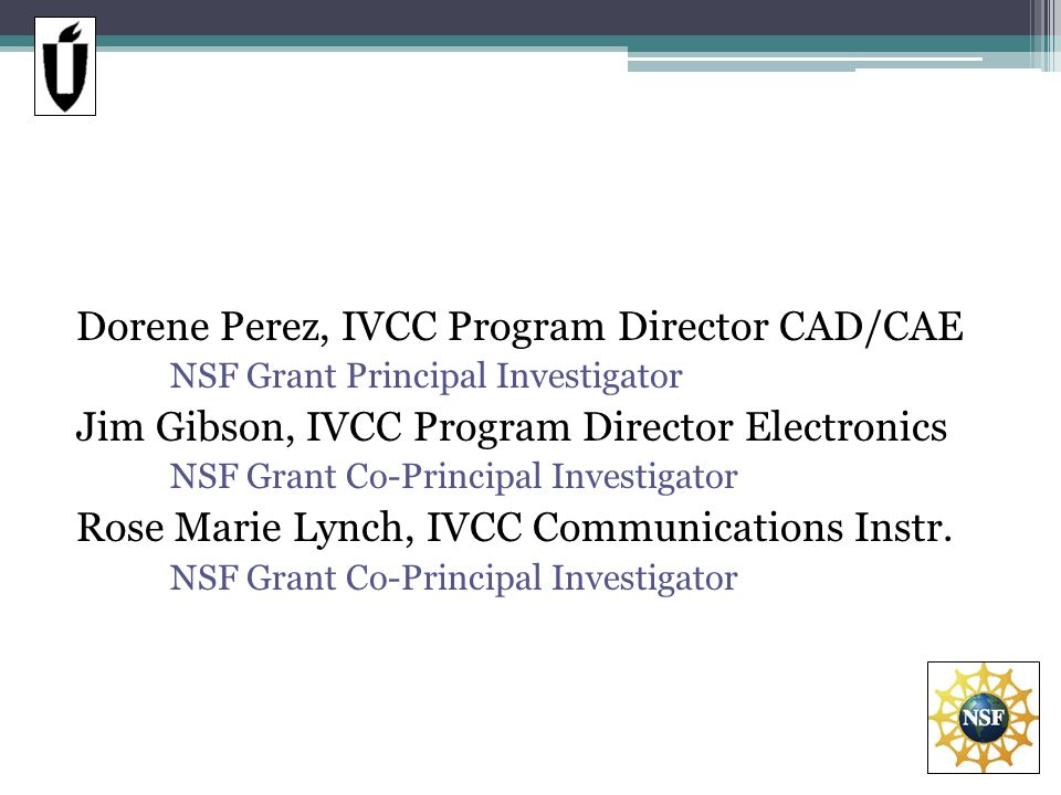 Dorene Perez, IVCC Program Director CAD/CAE NSF Grant Principal Investigator Jim Gibson, IVCC Program Director Electronics NSF Grant Co-Principal Investigator Rose Marie Lynch, IVCC Communications Instr.