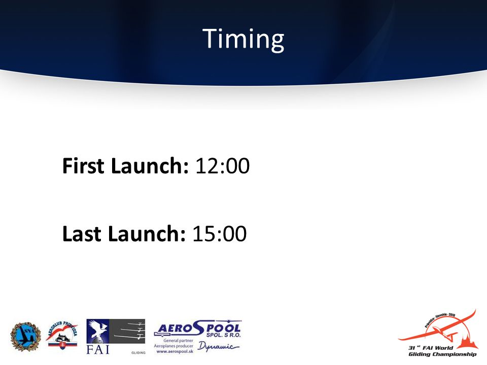 First Launch: 12:00 Last Launch: 15:00 Timing