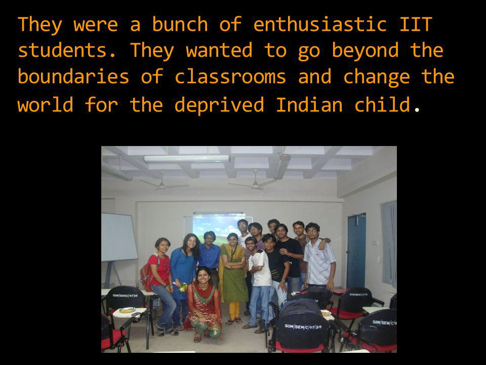 They were a bunch of enthusiastic IIT students.