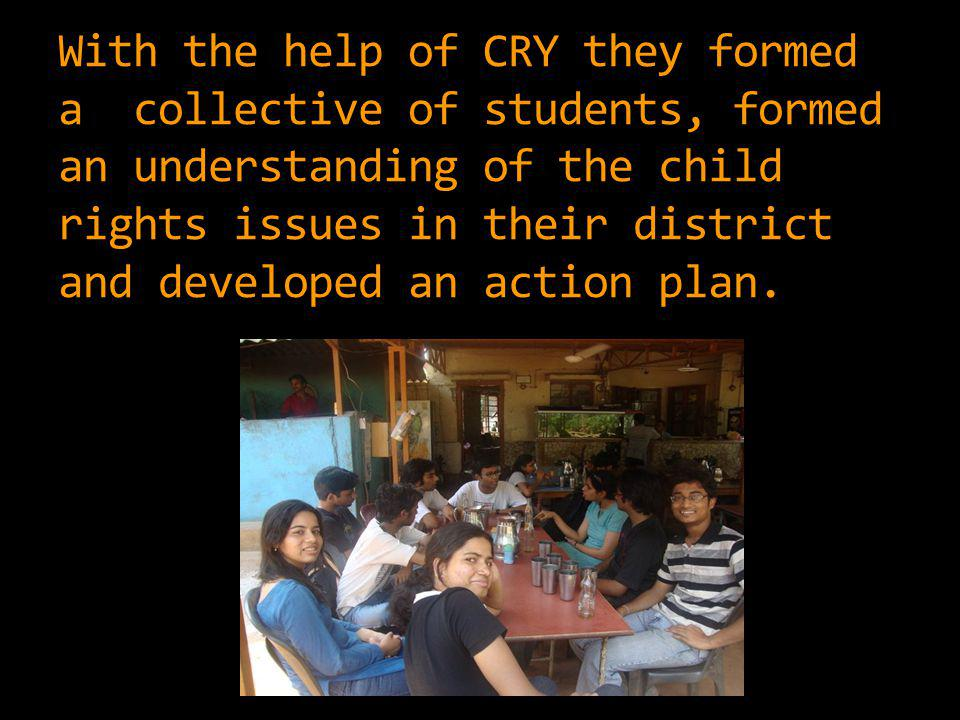 With the help of CRY they formed a collective of students, formed an understanding of the child rights issues in their district and developed an action plan.