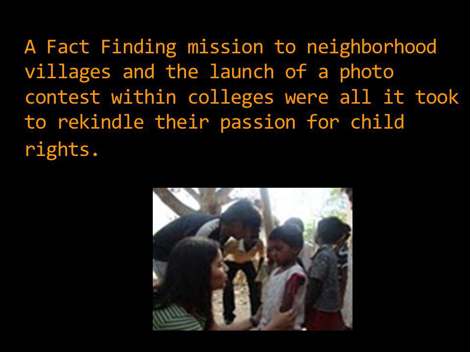 A Fact Finding mission to neighborhood villages and the launch of a photo contest within colleges were all it took to rekindle their passion for child rights.