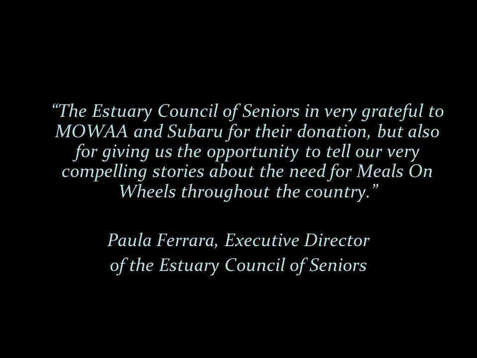The Estuary Council of Seniors in very grateful to MOWAA and Subaru for their donation, but also for giving us the opportunity to tell our very compelling stories about the need for Meals On Wheels throughout the country.