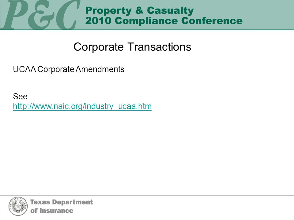 Corporate Transactions UCAA Corporate Amendments See http://www.naic.org/industry_ucaa.htm