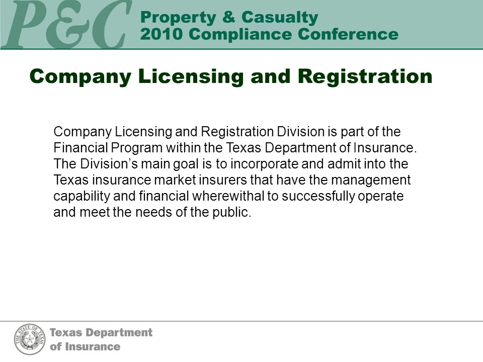 Company Licensing and Registration Company Licensing and Registration Division is part of the Financial Program within the Texas Department of Insurance.