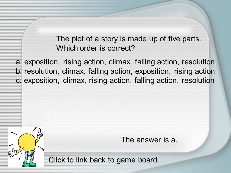 The place and time in a story is referred to as Answer: Setting Click to link back to game board