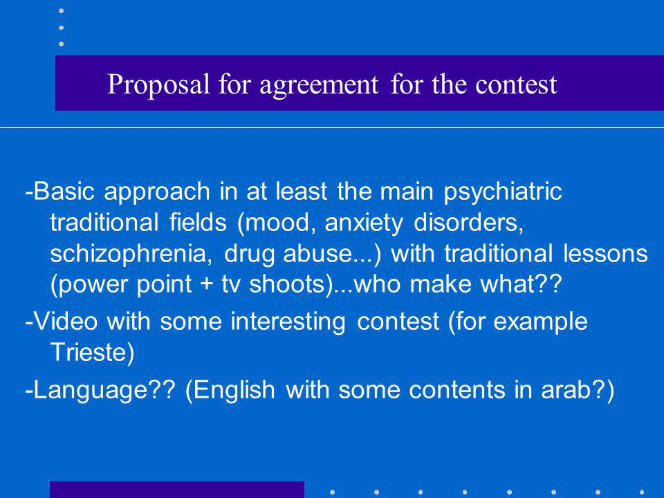 Proposal for agreement for the contest -Basic approach in at least the main psychiatric traditional fields (mood, anxiety disorders, schizophrenia, drug abuse...) with traditional lessons (power point + tv shoots)...who make what .