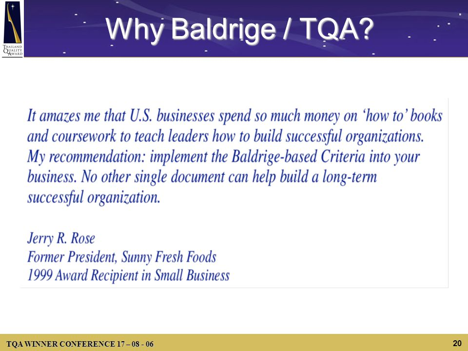 TQA WINNER CONFERENCE 17 – 08 - 06 20 Why Baldrige / TQA