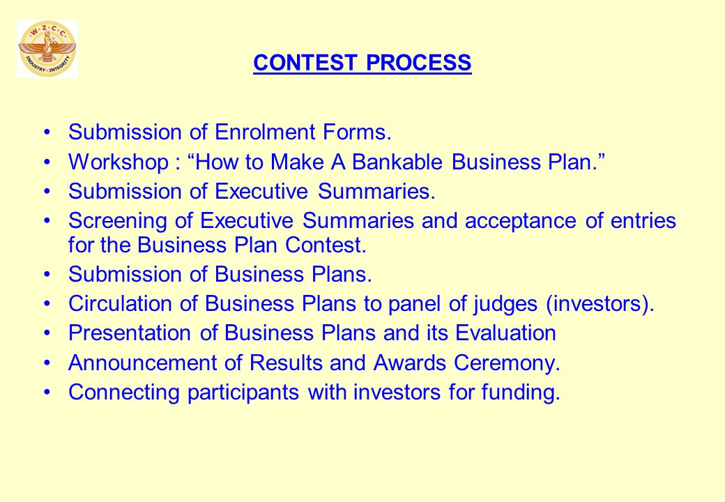 CONTEST PROCESS Submission of Enrolment Forms. Workshop : How to Make A Bankable Business Plan.