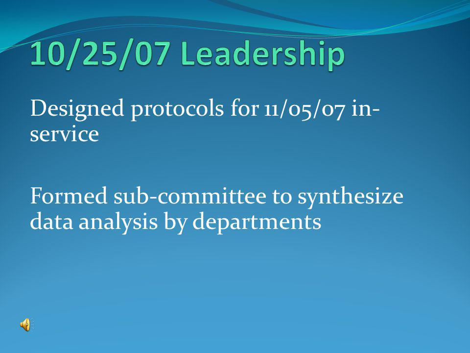 Designed protocols for 11/05/07 in- service Formed sub-committee to synthesize data analysis by departments