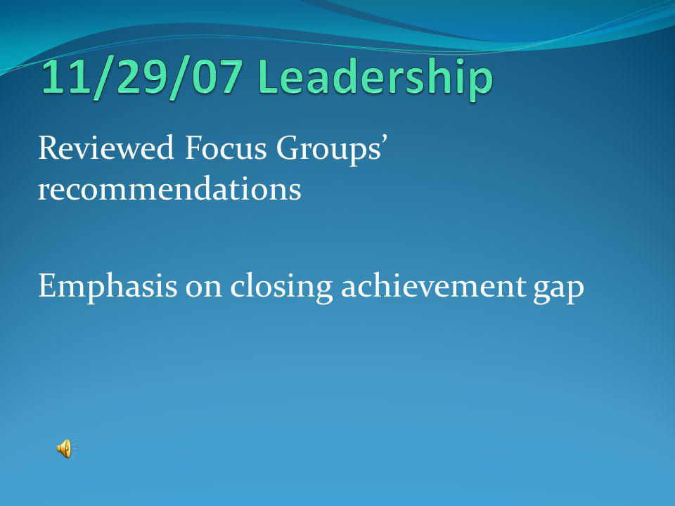 Reviewed Focus Groups recommendations Emphasis on closing achievement gap