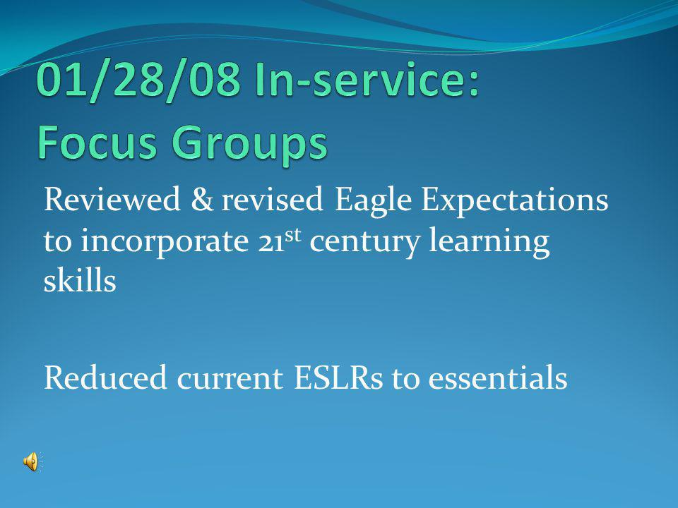 Reviewed & revised Eagle Expectations to incorporate 21 st century learning skills Reduced current ESLRs to essentials