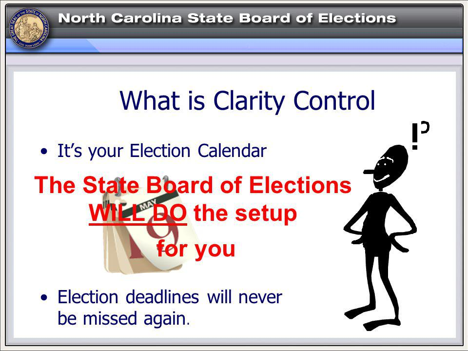 What is Clarity Control Its your Election Calendar Election deadlines will never be missed again.