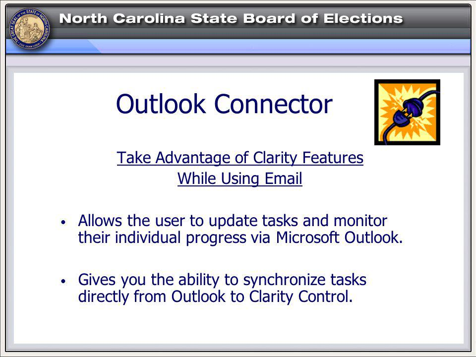 Outlook Connector Take Advantage of Clarity Features While Using Email Allows the user to update tasks and monitor their individual progress via Microsoft Outlook.