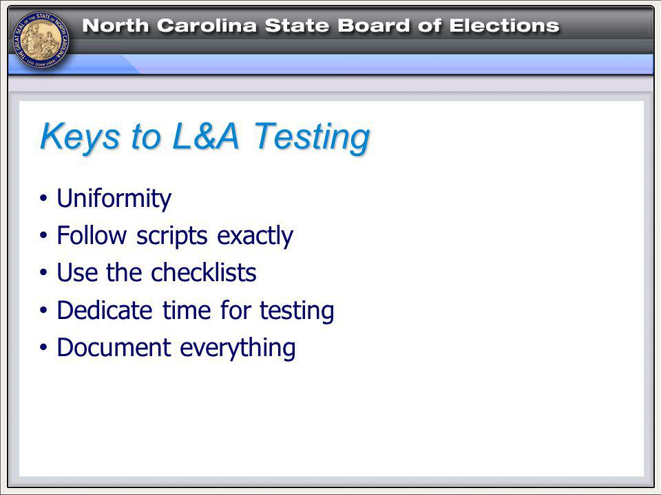 Uniformity Follow scripts exactly Use the checklists Dedicate time for testing Document everything Keys to L&A Testing