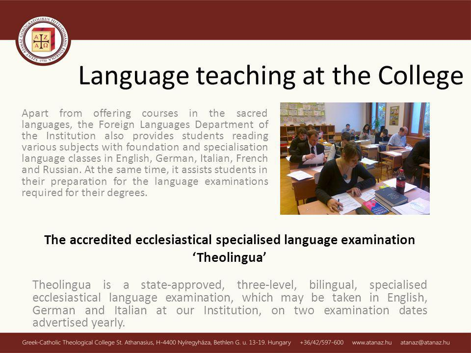 Language teaching at the College Apart from offering courses in the sacred languages, the Foreign Languages Department of the Institution also provides students reading various subjects with foundation and specialisation language classes in English, German, Italian, French and Russian.