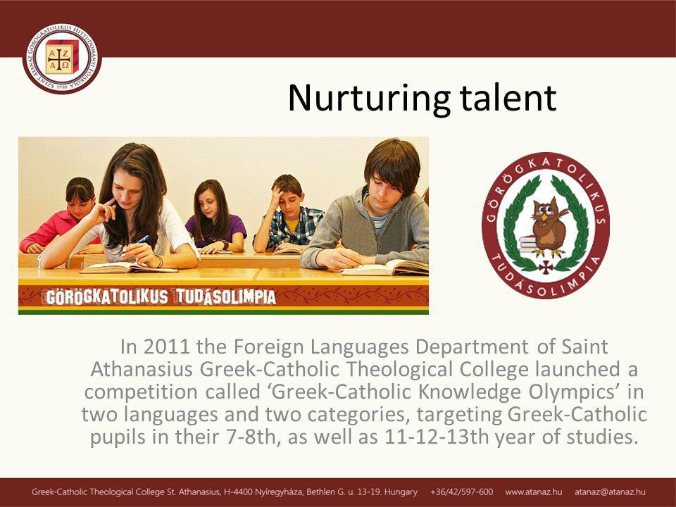 In 2011 the Foreign Languages Department of Saint Athanasius Greek-Catholic Theological College launched a competition called Greek-Catholic Knowledge Olympics in two languages and two categories, targeting Greek-Catholic pupils in their 7-8th, as well as 11-12-13th year of studies.