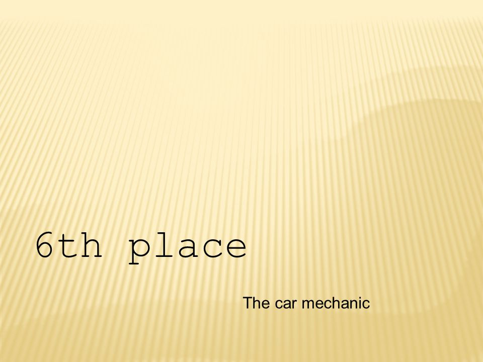 The car mechanic 6th place