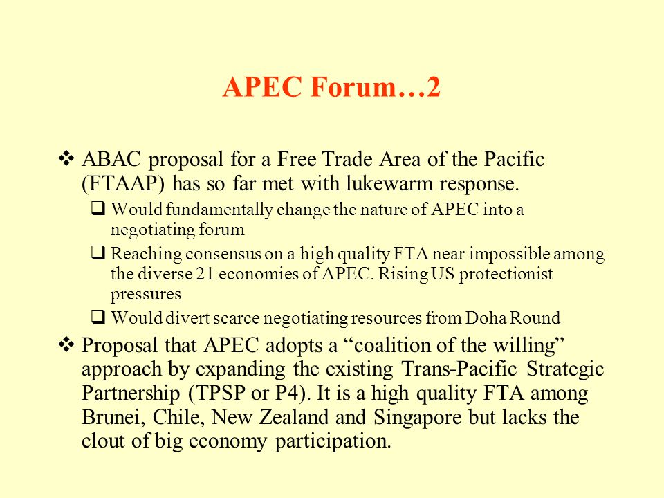 APEC Forum…2 ABAC proposal for a Free Trade Area of the Pacific (FTAAP) has so far met with lukewarm response.