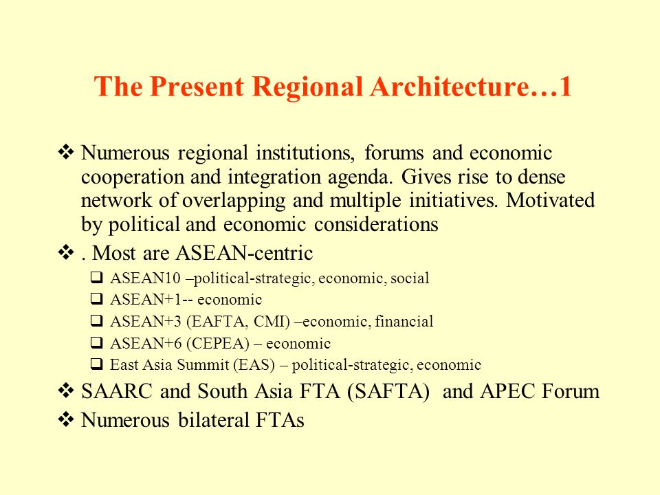 The Present Regional Architecture…1 Numerous regional institutions, forums and economic cooperation and integration agenda.