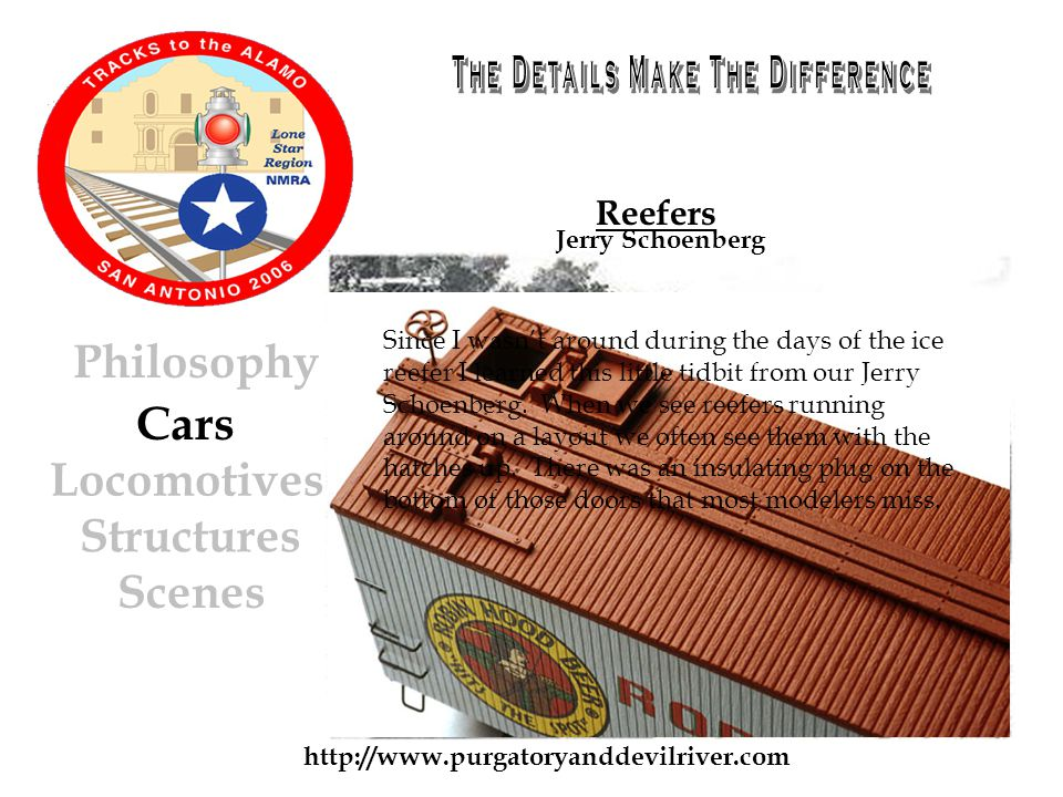 http://www.purgatoryanddevilriver.com Cars Locomotives Structures Scenes Philosophy Reefers Since I wasnt around during the days of the ice reefer I learned this little tidbit from our Jerry Schoenberg.