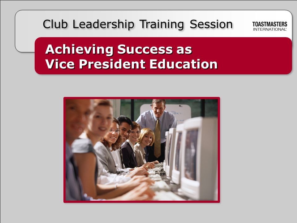 Achieving Success as Vice President Education Achieving Success as Vice President Education Club Leadership Training Session