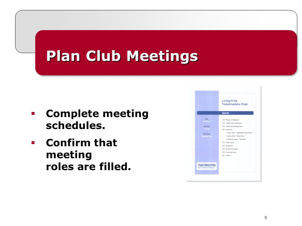9 Plan Club Meetings Complete meeting schedules. Confirm that meeting roles are filled.