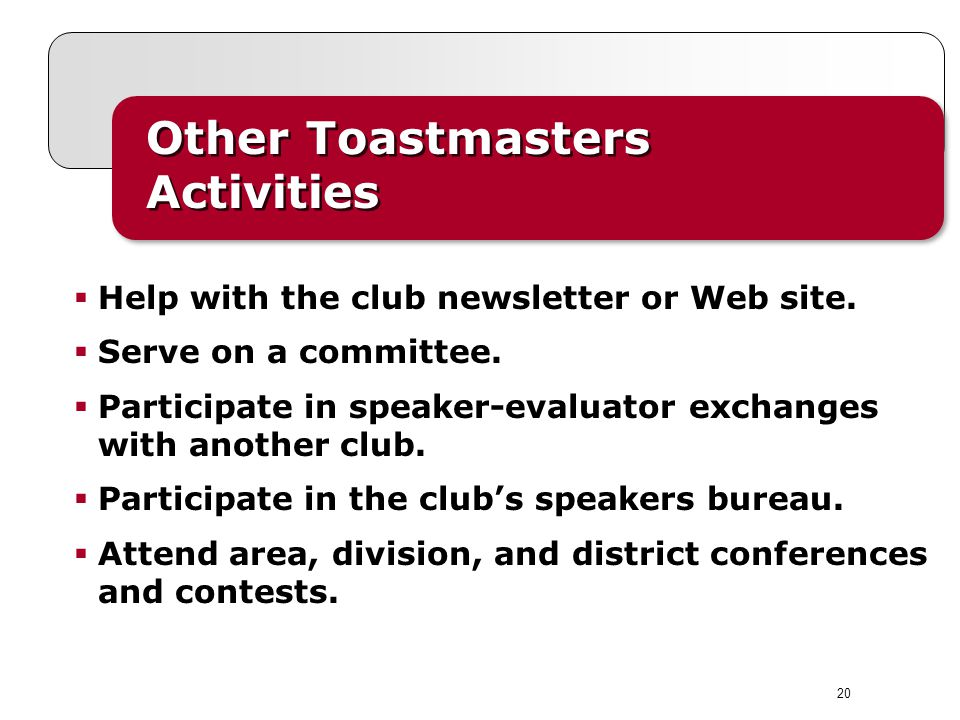 Other Toastmasters Activities Help with the club newsletter or Web site.