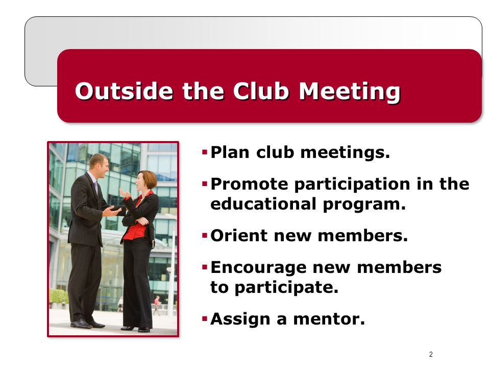 2 Outside the Club Meeting Plan club meetings. Promote participation in the educational program.