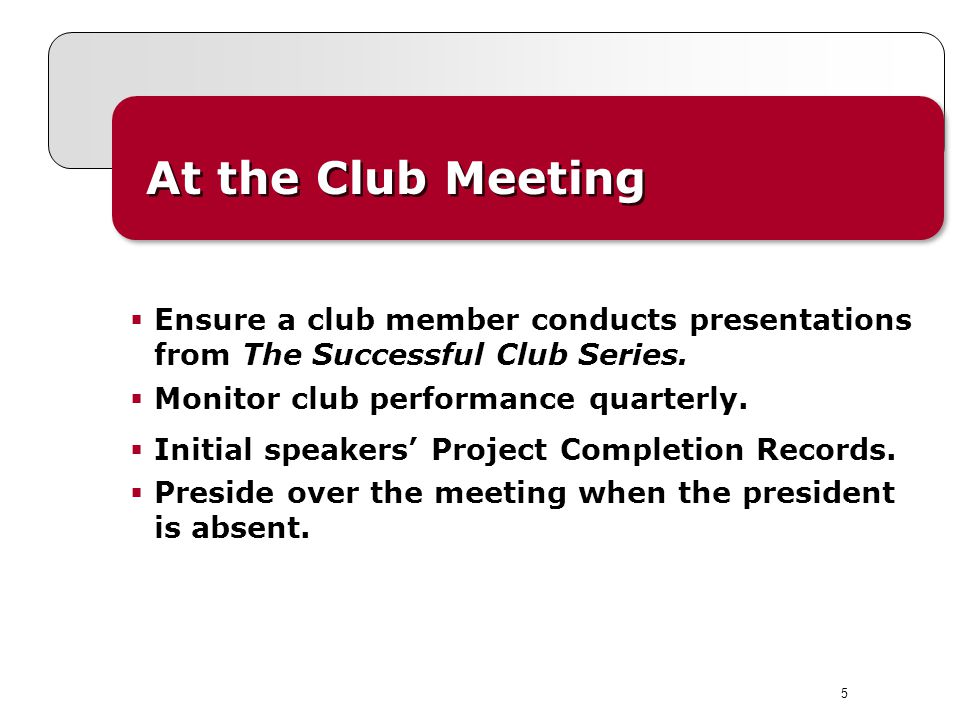 5 At the Club Meeting Ensure a club member conducts presentations from The Successful Club Series.