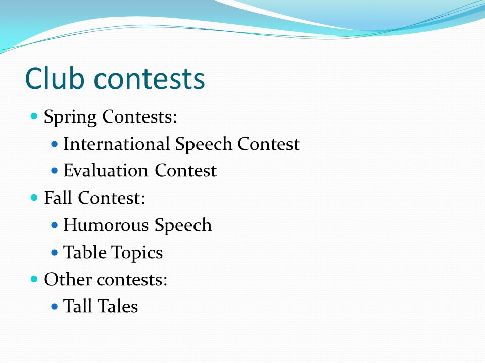 Club contests Spring Contests: International Speech Contest Evaluation Contest Fall Contest: Humorous Speech Table Topics Other contests: Tall Tales