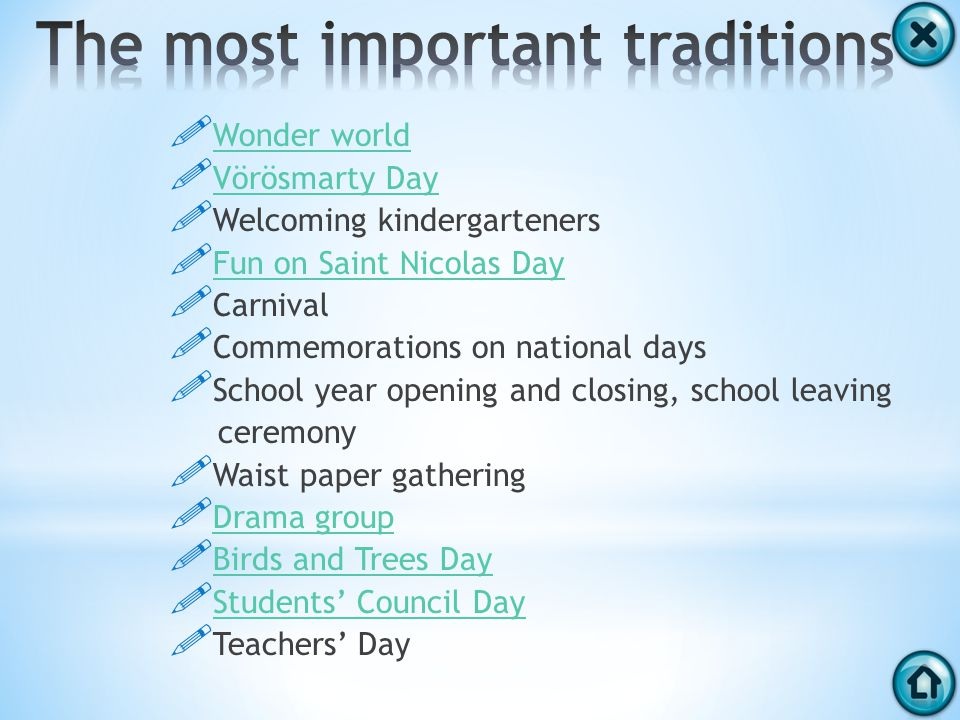 Wonder world Vörösmarty Day Welcoming kindergarteners Fun on Saint Nicolas Day Carnival Commemorations on national days School year opening and closing, school leaving ceremony Waist paper gathering Drama group Birds and Trees Day Students Council Day Teachers Day