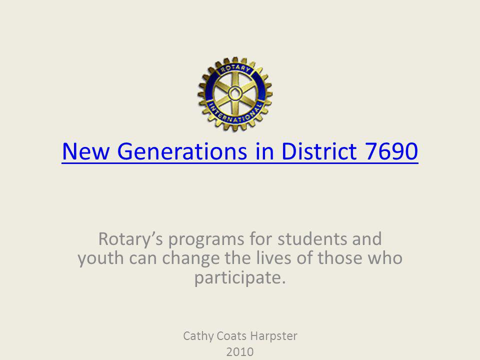 New Generations in District 7690 Rotarys programs for students and youth can change the lives of those who participate.